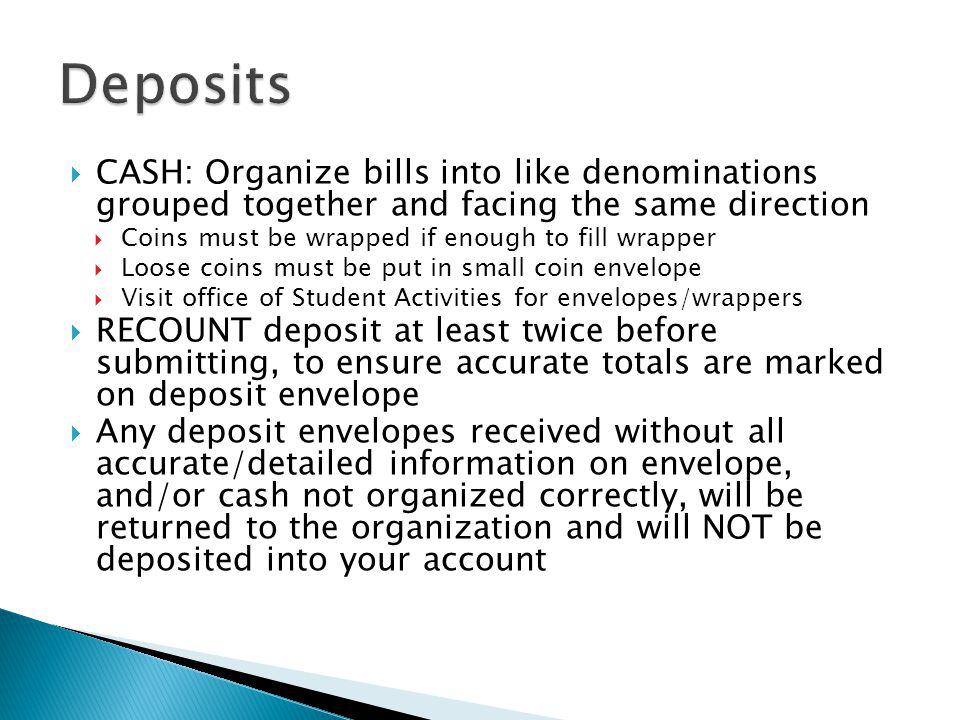 Deposits CASH: Organize bills into like denominations grouped together and facing the same direction.