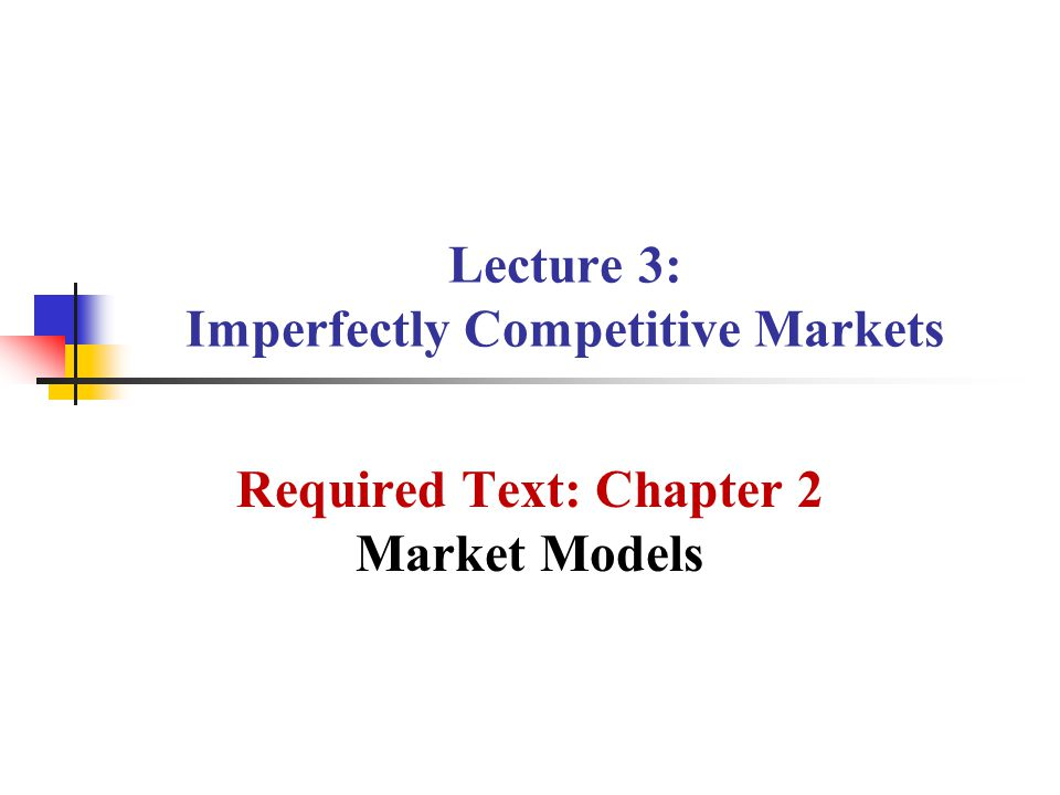 Lecture 3: Imperfectly Competitive Markets