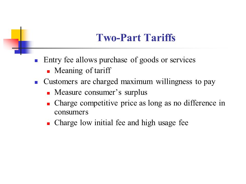 Two-Part Tariffs Entry fee allows purchase of goods or services
