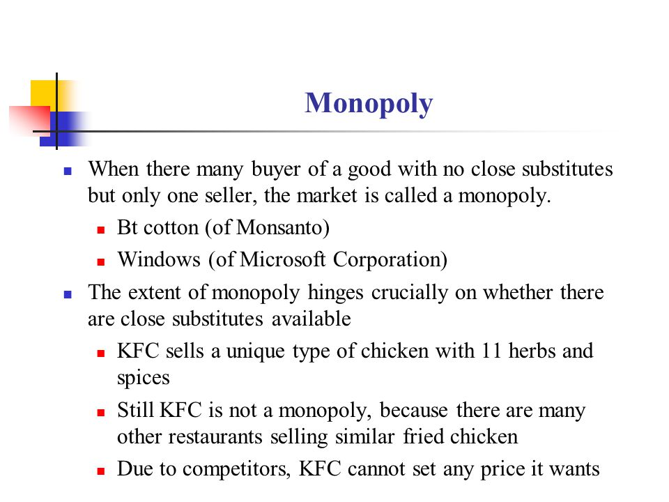 Monopoly When there many buyer of a good with no close substitutes but only one seller, the market is called a monopoly.