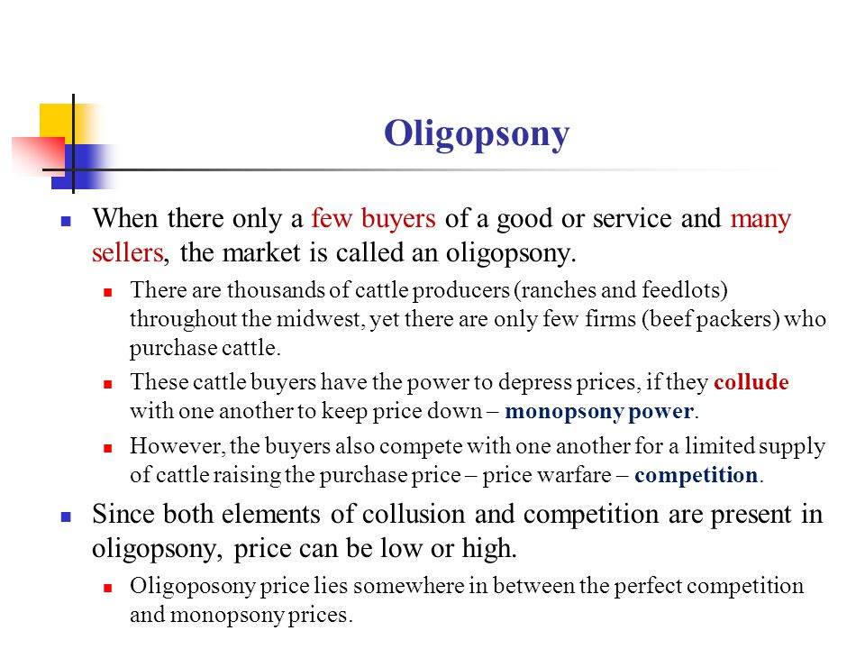 Oligopsony When there only a few buyers of a good or service and many sellers, the market is called an oligopsony.