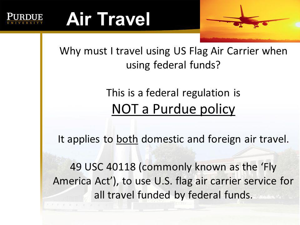 Air Travel Why must I travel using US Flag Air Carrier when using federal funds This is a federal regulation is.