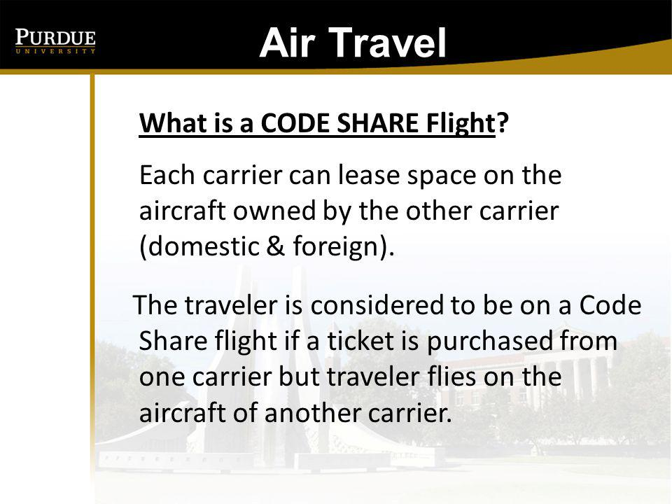 Air Travel: What is a CODE SHARE Flight Each carrier can lease space on the aircraft owned by the other carrier (domestic & foreign).
