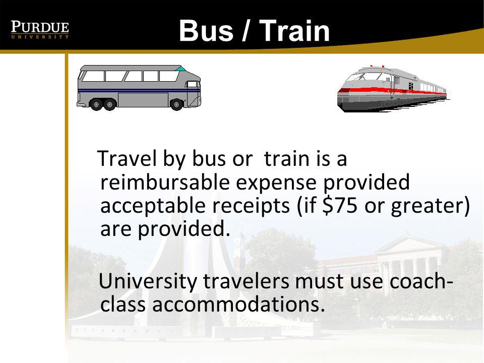 Bus / Train: Travel by bus or train is a reimbursable expense provided acceptable receipts (if $75 or greater) are provided.