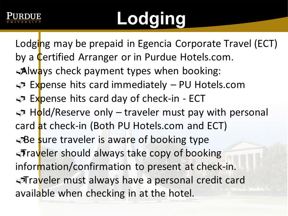 Lodging: Lodging may be prepaid in Egencia Corporate Travel (ECT) by a Certified Arranger or in Purdue Hotels.com.