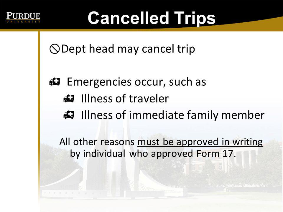 Cancelled Trips Dept head may cancel trip Emergencies occur, such as