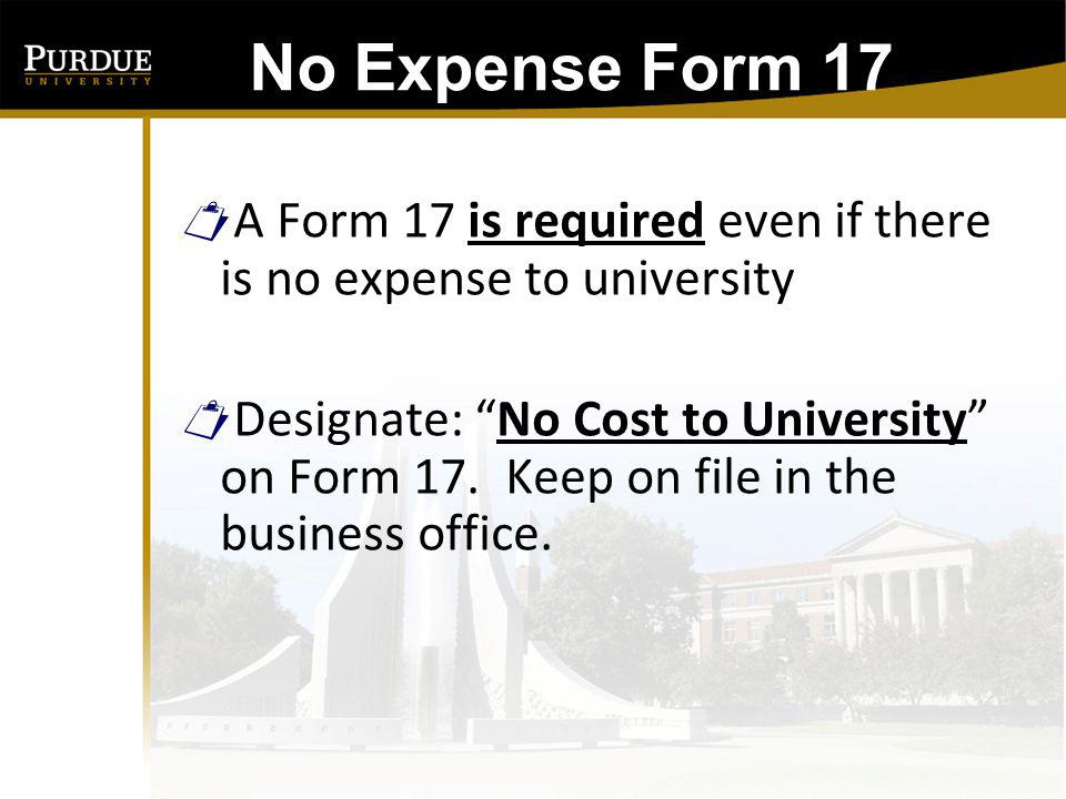 No Expense Form 17 A Form 17 is required even if there is no expense to university.