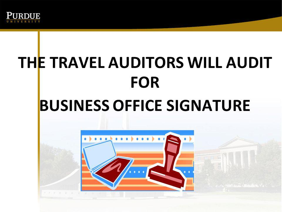 THE TRAVEL AUDITORS WILL AUDIT FOR BUSINESS OFFICE SIGNATURE