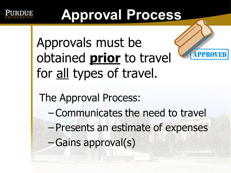 Approval Process: Approvals must be obtained prior to travel for all types of travel. The Approval Process: