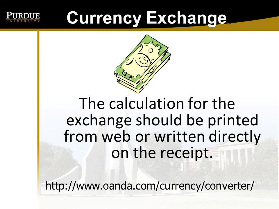 Currency Exchange: The calculation for the exchange should be printed from web or written directly on the receipt.