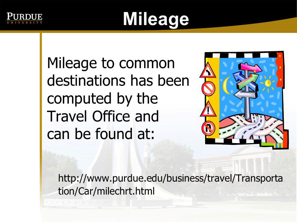 Mileage: Mileage to common destinations has been computed by the Travel Office and can be found at: