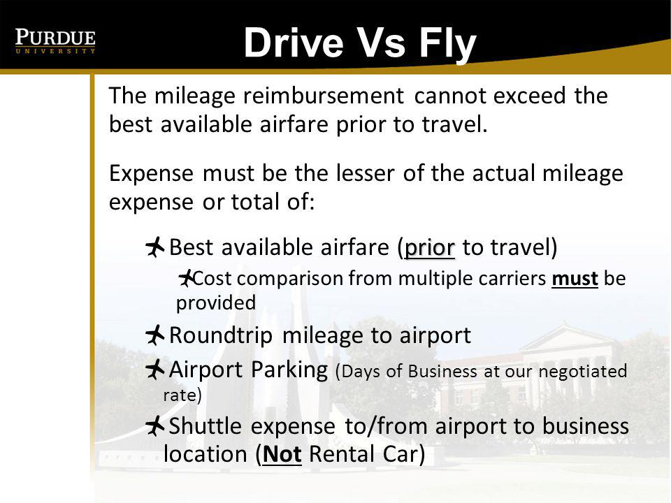 Drive Vs Fly The mileage reimbursement cannot exceed the best available airfare prior to travel.