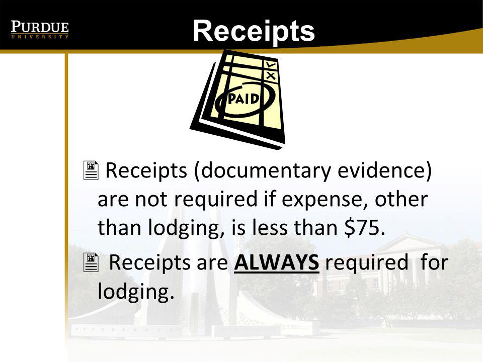 Receipts: Receipts (documentary evidence) are not required if expense, other than lodging, is less than $75.