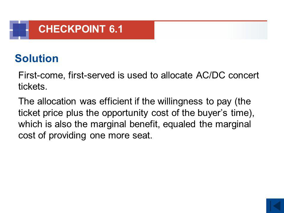 CHECKPOINT 6.1 Solution. First-come, first-served is used to allocate AC/DC concert tickets.