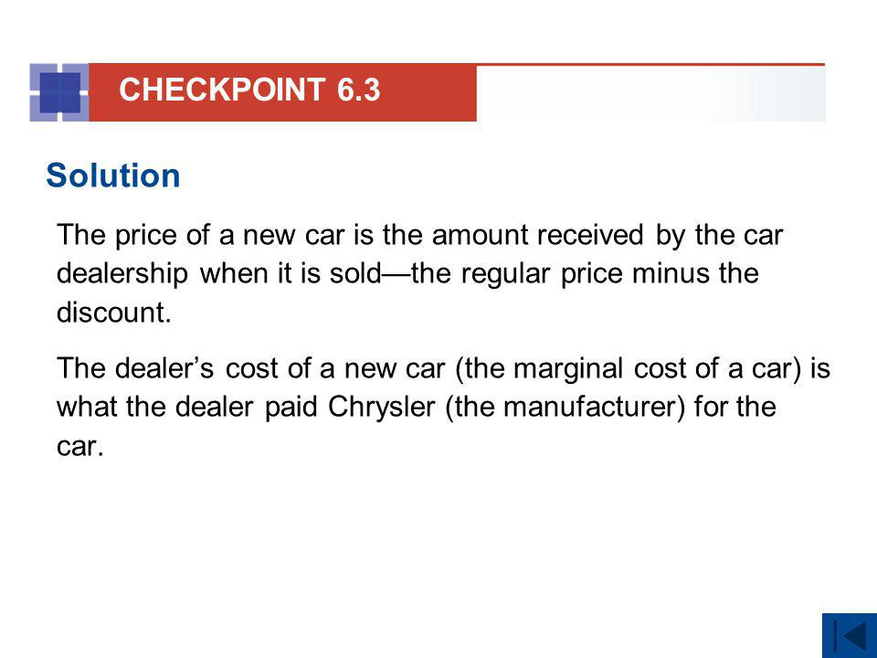 CHECKPOINT 6.3 Solution. The price of a new car is the amount received by the car dealership when it is sold—the regular price minus the discount.