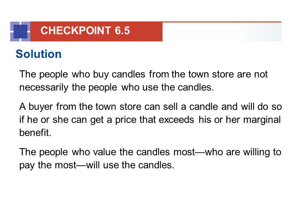 CHECKPOINT 6.5 Solution. The people who buy candles from the town store are not necessarily the people who use the candles.