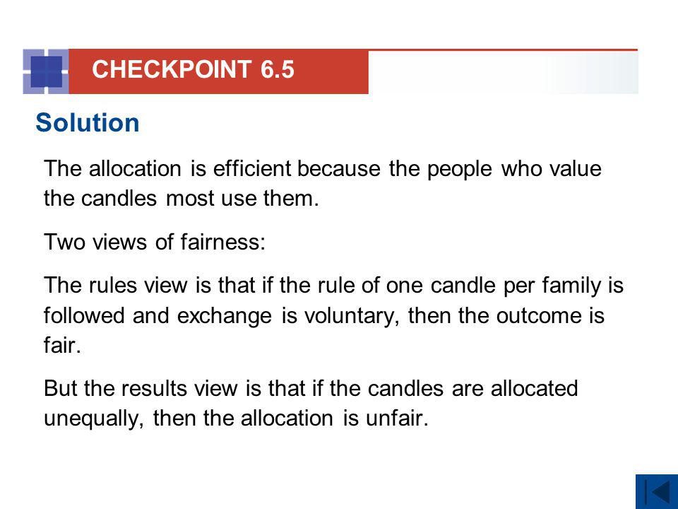 CHECKPOINT 6.5 Solution. The allocation is efficient because the people who value the candles most use them.