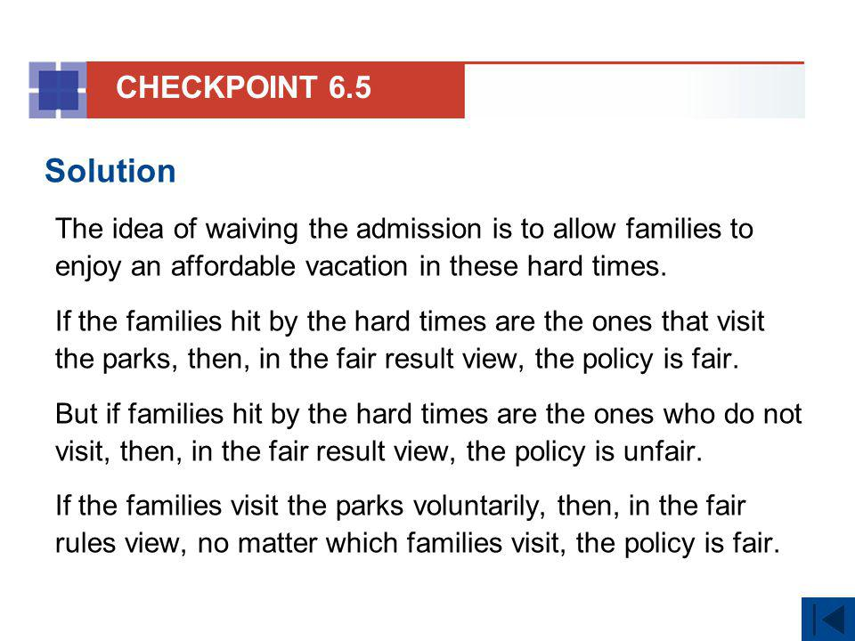 CHECKPOINT 6.5 Solution. The idea of waiving the admission is to allow families to enjoy an affordable vacation in these hard times.