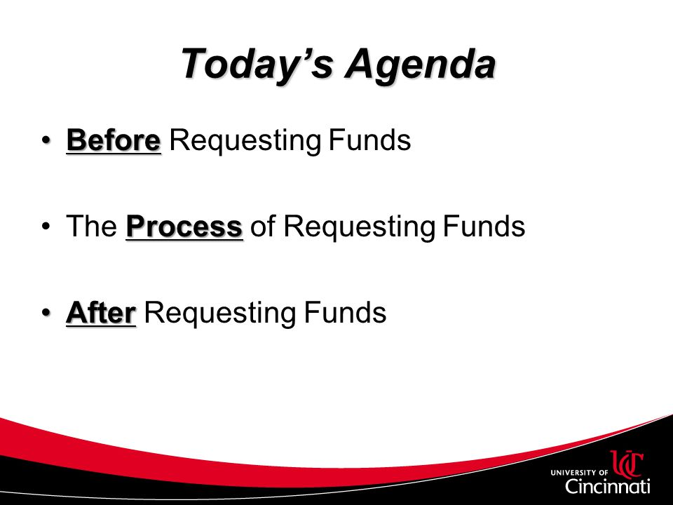 Today's Agenda Before Requesting Funds The Process of Requesting Funds
