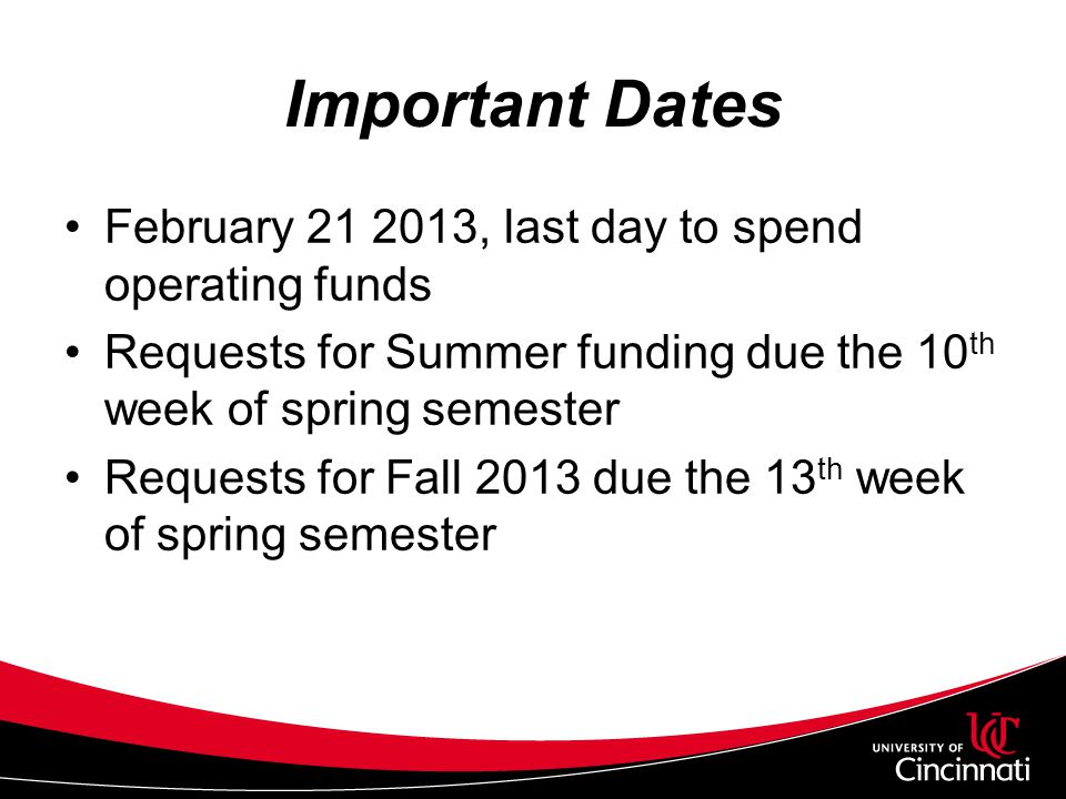 Important Dates February 21 2013, last day to spend operating funds