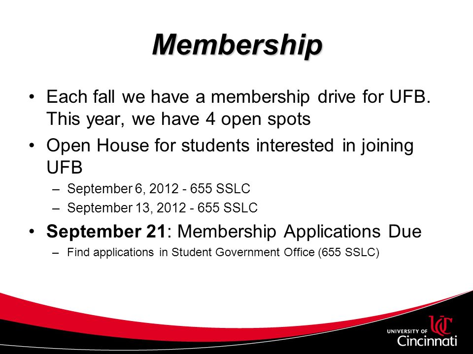 Membership Each fall we have a membership drive for UFB. This year, we have 4 open spots. Open House for students interested in joining UFB.