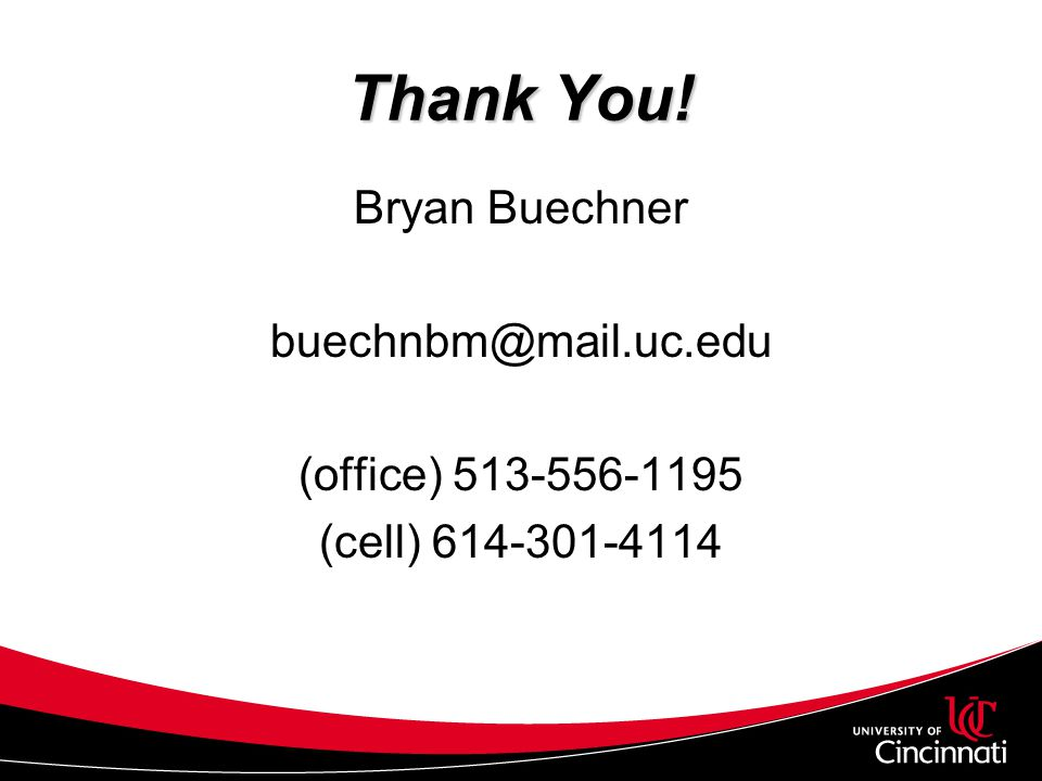 Thank You! Bryan Buechner buechnbm@mail.uc.edu (office) 513-556-1195
