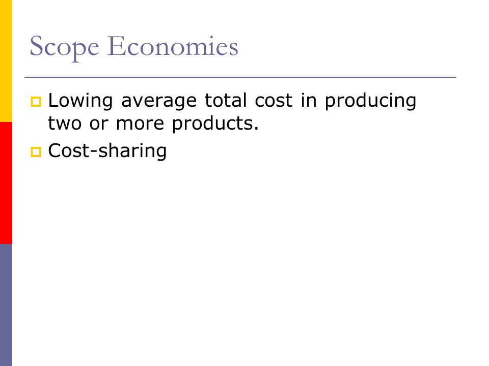 Scope Economies Lowing average total cost in producing two or more products. Cost-sharing