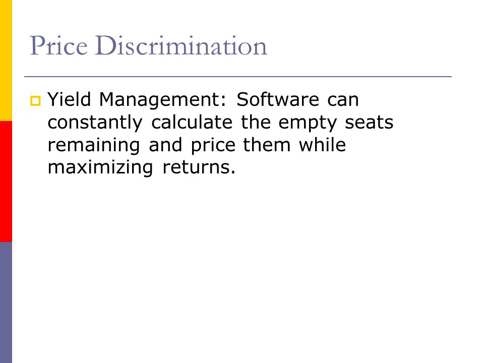 Price Discrimination Yield Management: Software can constantly calculate the empty seats remaining and price them while maximizing returns.