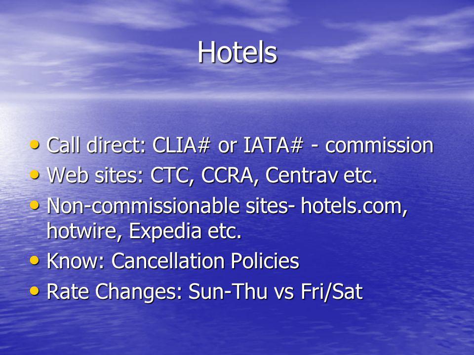 Hotels Call direct: CLIA# or IATA# - commission