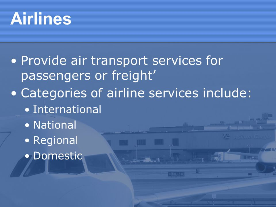 Airlines Provide air transport services for passengers or freight'