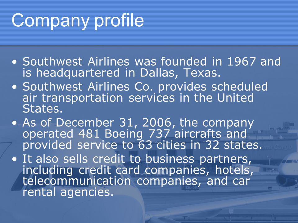 Company profile Southwest Airlines was founded in 1967 and is headquartered in Dallas, Texas.