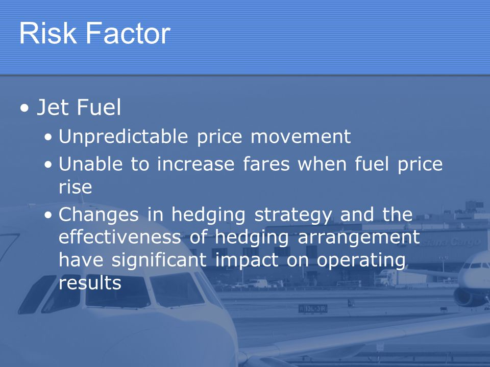 Risk Factor Jet Fuel Unpredictable price movement