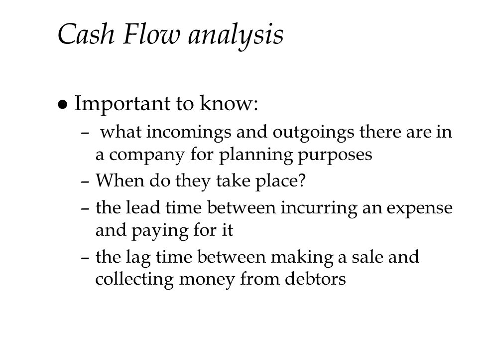 Cash Flow analysis Important to know: