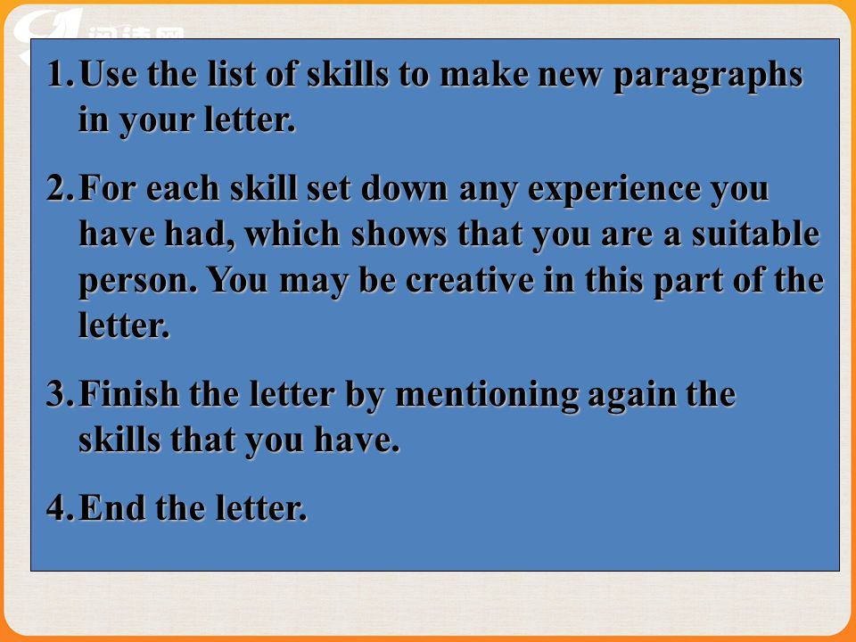 Use the list of skills to make new paragraphs in your letter.