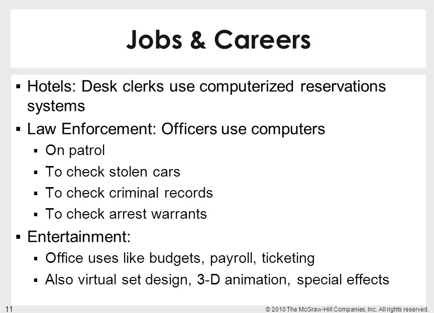 Jobs & Careers Hotels: Desk clerks use computerized reservations systems. Law Enforcement: Officers use computers.