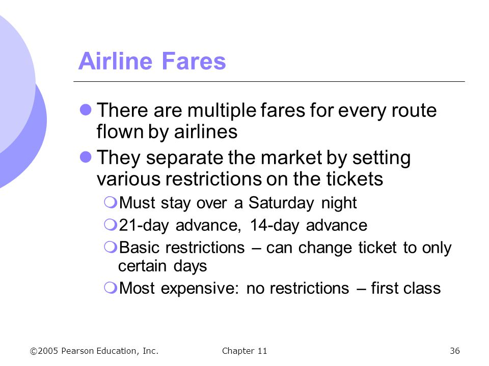 Airline Fares There are multiple fares for every route flown by airlines. They separate the market by setting various restrictions on the tickets.