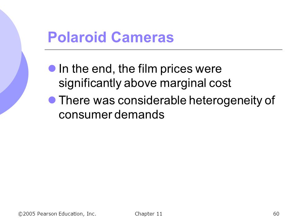 Polaroid Cameras In the end, the film prices were significantly above marginal cost. There was considerable heterogeneity of consumer demands.