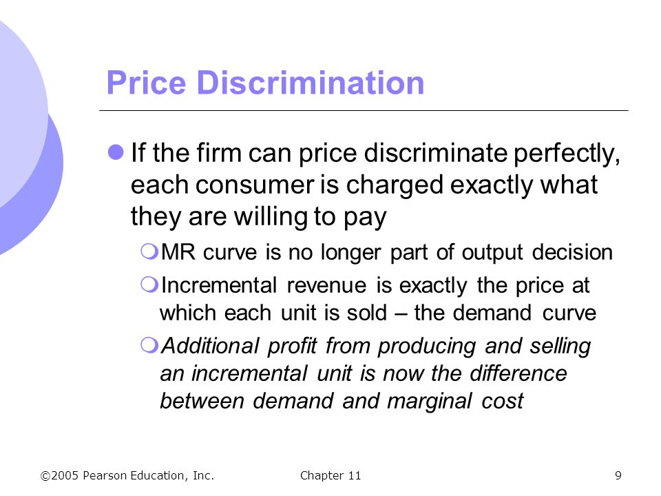 Price Discrimination If the firm can price discriminate perfectly, each consumer is charged exactly what they are willing to pay.