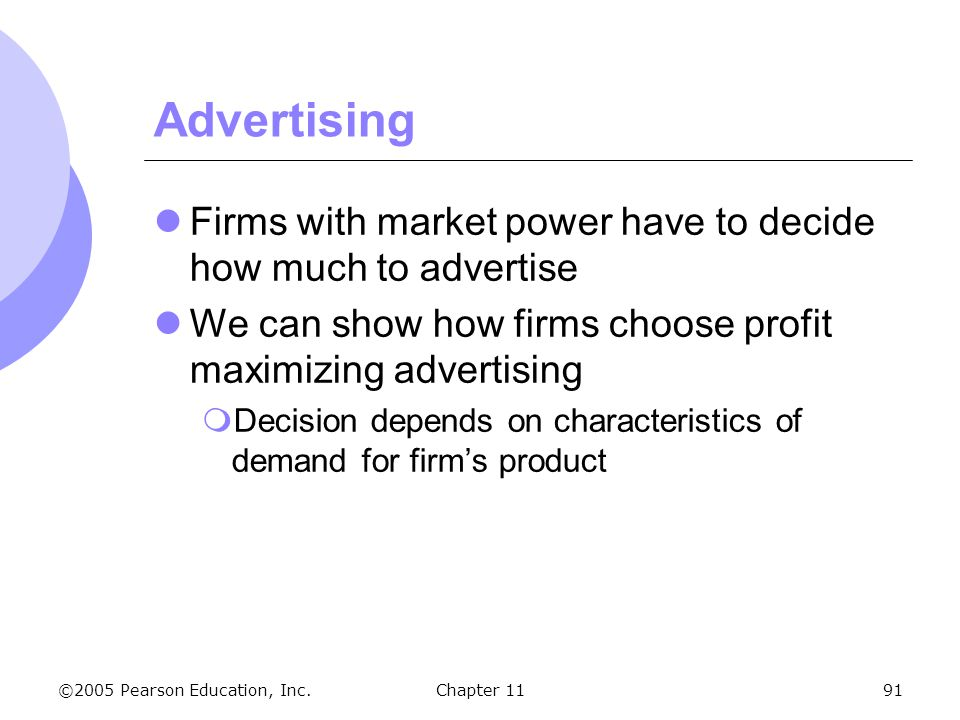 Advertising Firms with market power have to decide how much to advertise. We can show how firms choose profit maximizing advertising.