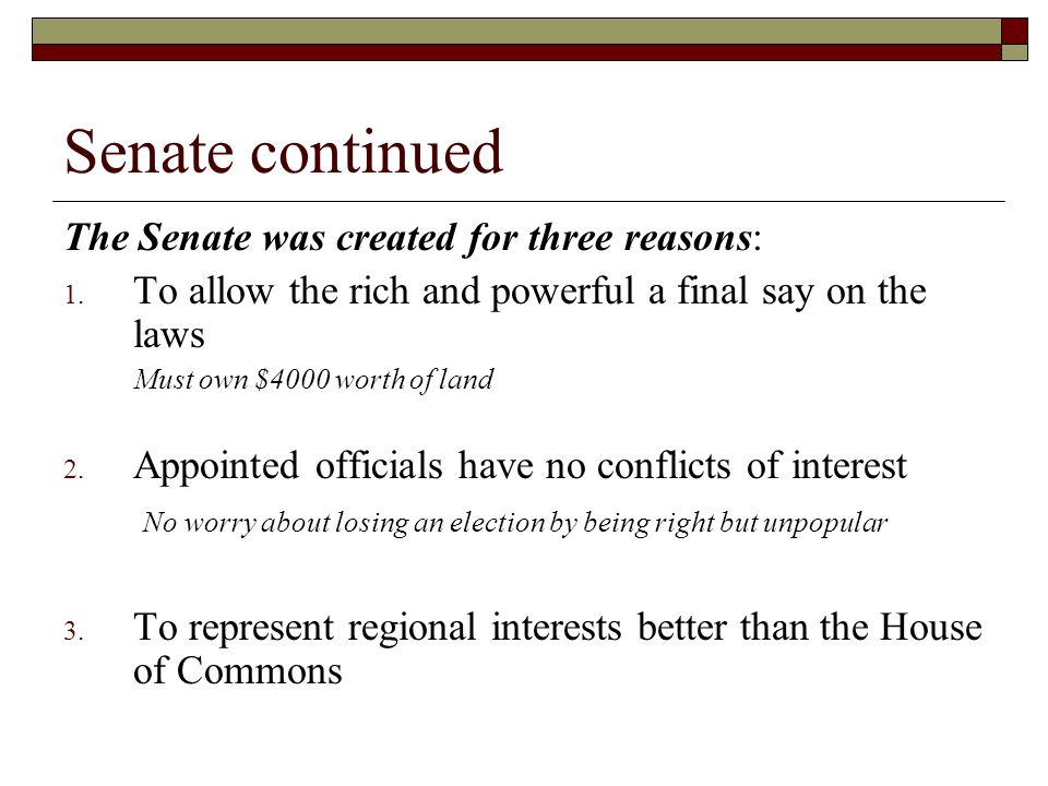 Senate continued The Senate was created for three reasons: