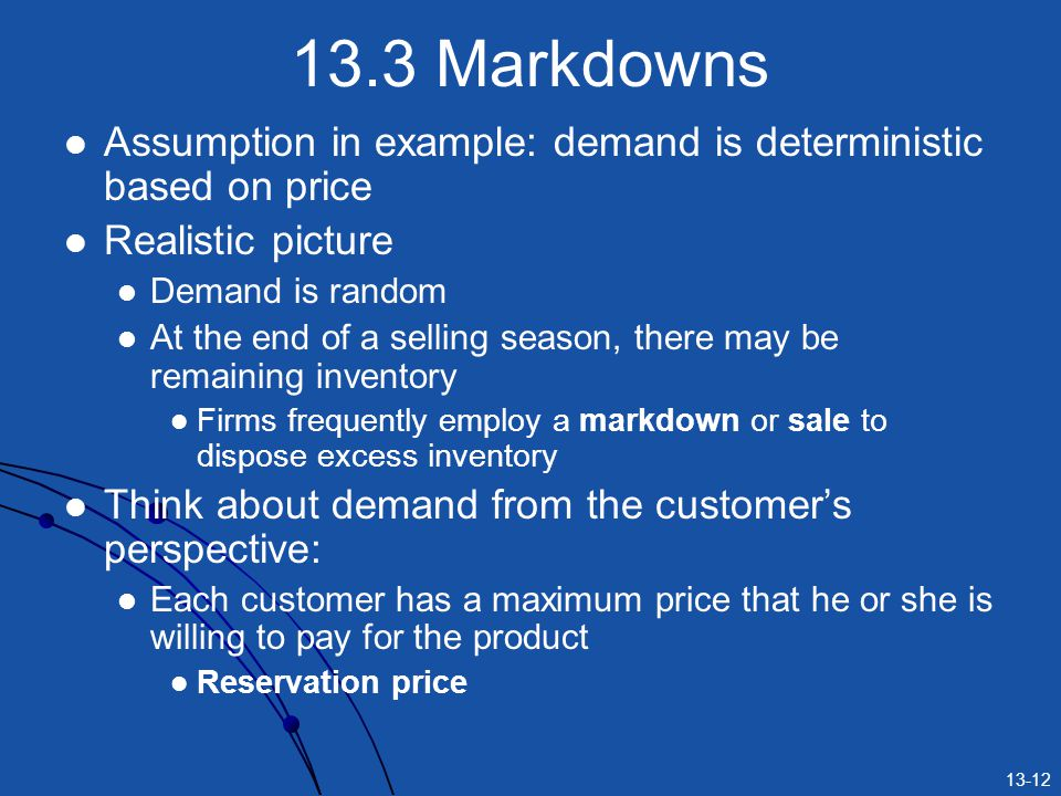 13.3 Markdowns Assumption in example: demand is deterministic based on price. Realistic picture. Demand is random.