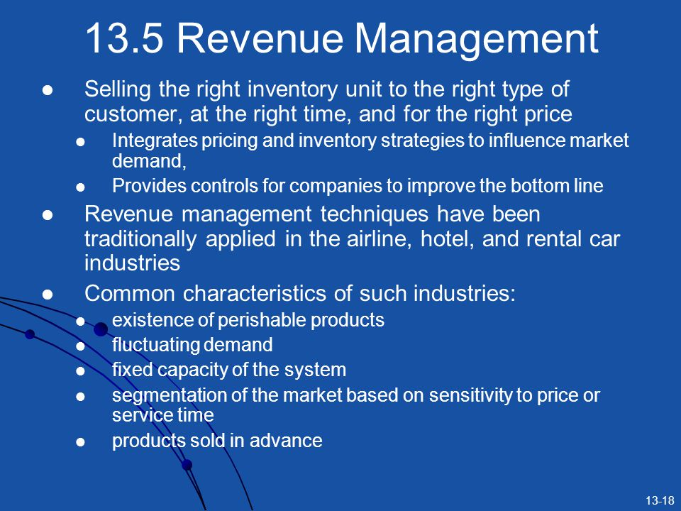 13.5 Revenue Management Selling the right inventory unit to the right type of customer, at the right time, and for the right price.