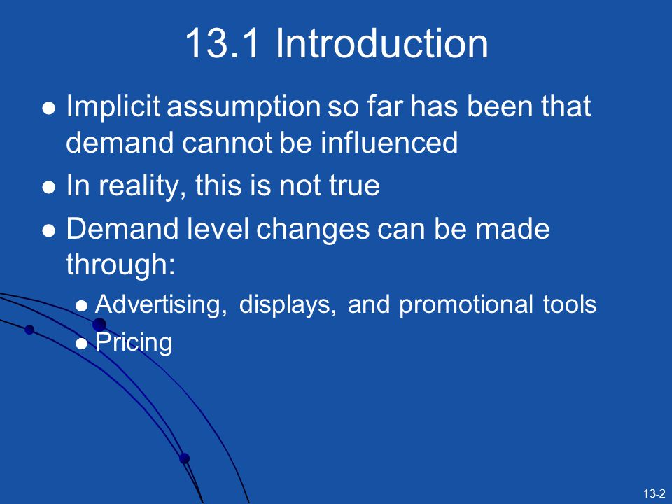 13.1 Introduction Implicit assumption so far has been that demand cannot be influenced. In reality, this is not true.