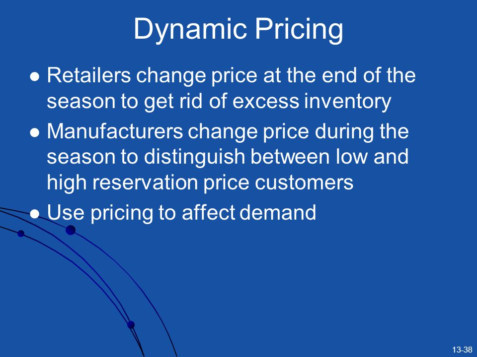 Dynamic Pricing Retailers change price at the end of the season to get rid of excess inventory.