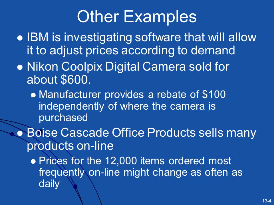 Other Examples IBM is investigating software that will allow it to adjust prices according to demand.