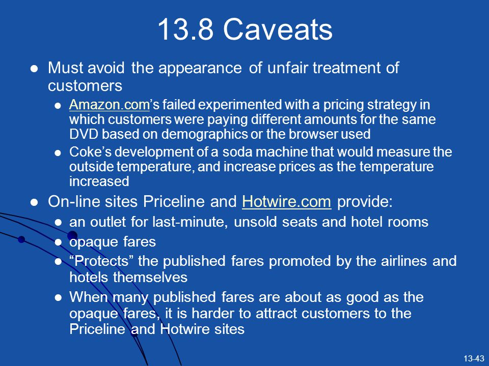 13.8 Caveats Must avoid the appearance of unfair treatment of customers.