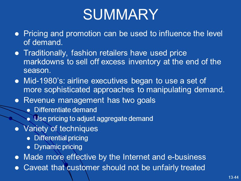 SUMMARY Pricing and promotion can be used to influence the level of demand.
