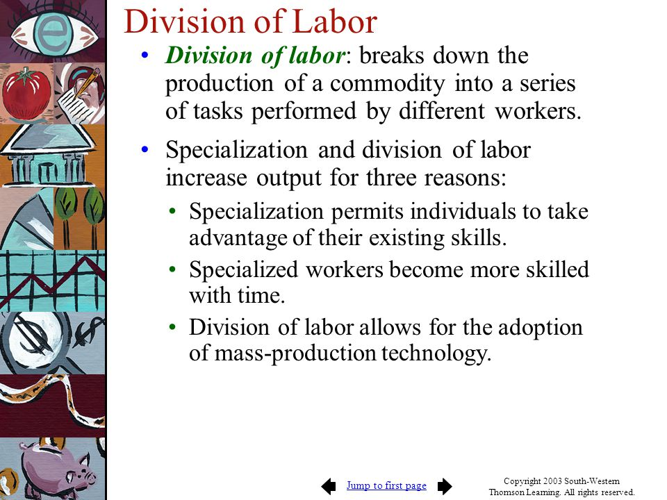 Division of Labor Division of labor: breaks down the production of a commodity into a series of tasks performed by different workers.
