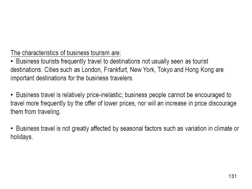 The characteristics of business tourism are: