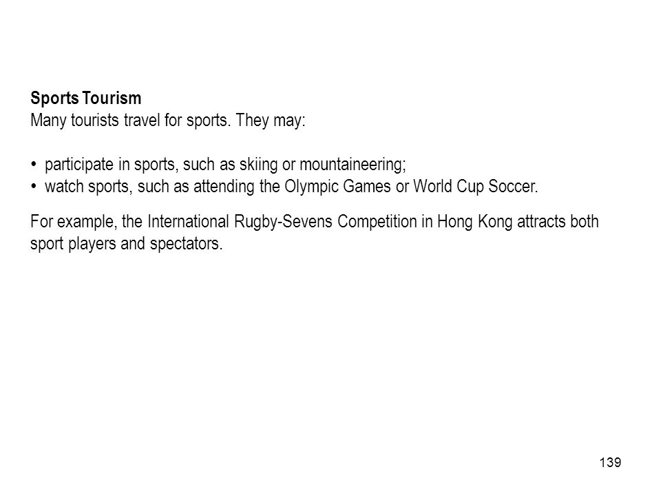 Sports Tourism Many tourists travel for sports. They may: participate in sports, such as skiing or mountaineering;